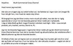 Jan Meldgaard: Multi Commercial Cross Channel. De klassiske grænser, faggrupper og segmenter bliver nedbrudt og Multi Commercial Cross Channel kommer hvor det er kundes livsstil og aktuelle behov, der selekteres efter i købssituationen og ikke de klassiske kanaler.  Et billede af det, kan vel tegnes som en omvendt tragt, hvor kunden går ind af en smal dør og finder alt hvad han / hun har behov for i den aktuelle situation – uagtet om det er en jem&fix skrue eller et designer møbel