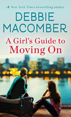 A Girl's Guide to Moving On by Debbie Macomber | PenguinRandomHouse.com    Amazing book I had to share from Penguin Random House