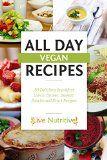 Vegan: All Day Vegan Recipes: 150 Delicious Breakfast, Lunch, Dinner, Dessert, Snacks and Drink Recipes (Vegan Recipes / Vegan Cookbook)