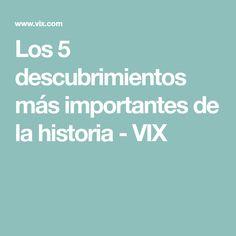 Los 5 descubrimientos más importantes de la historia - VIX