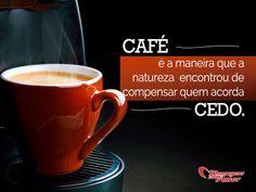 Café é a maneira que a natureza encontrou de compensar quem acorda cedo. #cafe #natureza #acordar #cedo #vida
