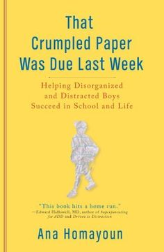 That Crumpled Paper Was Due Last Week: Helping Disorganized and Distracted Boys Succeed in School and Life by Ana Homayoun, http://smile.amazon.com/dp/B0030CHF0I/ref=cm_sw_r_pi_dp_SPJkvb10F51NF