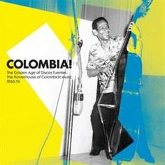 Soundway - Colombia! the Golden Age of Discos Fuentes - The Powerhouse of Colombian Music 1960-76