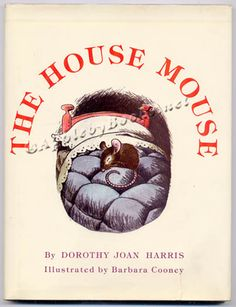 The House Mouse, written by Dorothy Joan Harris, illustrated by Barbara Cooney
