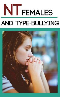 "Why INTP, ENTP, INTJ, and ENTJ Females Get ""Bullied"""