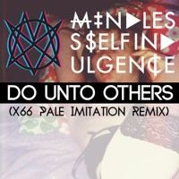 Mindless Self Indulgence - Do Unto Others Pale Imitation Remix) by on SoundCloud