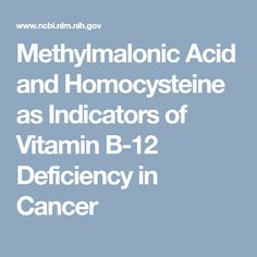 Methylmalonic Acid and Homocysteine as Indicators of Vitamin B-12 Deficiency in Cancer