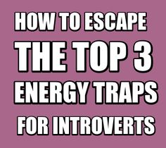 How to escape the top 3 energy traps for introverts