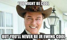 JR Ewing cool