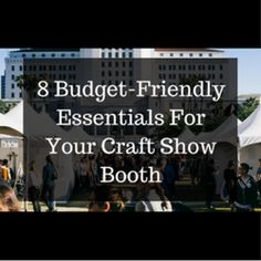 8 Budget-Friendly Essentials For Your Craft Show Booth  http://www.craftmakerpro.com/news/8-budget-friendly-essentials-craft-show-booth/