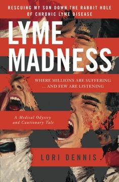 Lyme Madness: Rescuing My Son Down The Rabbit Hole of Chr... https://www.amazon.com/dp/0995168911/ref=cm_sw_r_pi_dp_x_P3Tsyb4B94MNB