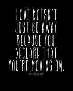 love doesnt just go away love love quotes broken hearted depressive relationships quote couple Breaking up can be difficult to live with