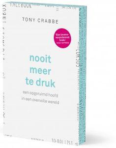 Nooit meer te druk // Een opgeruimd hoofd in een overvolle wereld // Tony Crabbe // ISBN: 9789024572687