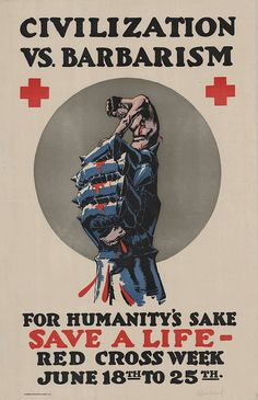 American WWI poster, Civilization Vs. Barbarism - For Humanity's Sake, Save a Life - Red Cross Week June 18th to 25th..Published by Harris Printing & Engineering Co., c.1918