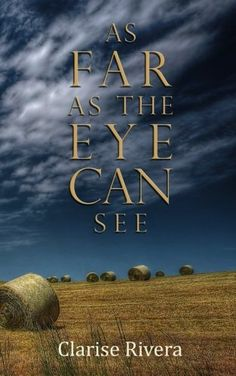 As Far as The Eye Can See by Clarise Rivera