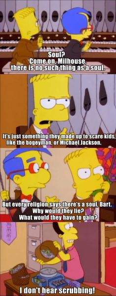 """""""Come on, Milhouse, there is no such thing as a soul."""""""