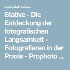 Stative - Die Entdeckung der fotografischen Langsamkeit - Fotografieren in der Praxis - Prophoto Online