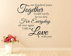 Love this!!   Vinyl lettering wall decal   Beautiful love quote  http://www.etsy.com/ca/listing/166849840/one-hundred-years-together-would-surely?