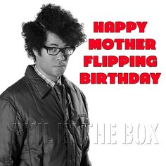 A personal favourite from my Etsy shop https://www.etsy.com/uk/listing/525322067/it-crowd-birthday-card-moss-birthday
