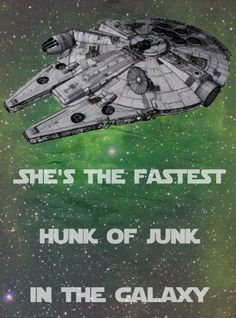 You've never heard of the Millenium Falcon?