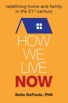 """"""" How We Live Now : Redefining Home and Family in the 21st Century """"  by Author Bella DePaulo  Here is the link : http://www.amazon.com/How-We-Live-Now-Redefining-ebook/dp/B00P4348IS/?tag=wwwbelladepau-20  This book was named one of the 12 Nonfiction Books Every Woman Needs to Read, One of Kirkus's Best Nonfiction Books of 2015."""
