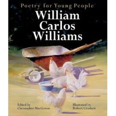 Poetry for Young People: William Carlos Williams Simple Poems, William Carlos Williams, Homeschool Supplies, National Poetry Month, Book Suggestions, Word Pictures, Music For Kids, Poetry Books, Children's Literature