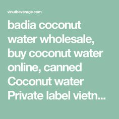 badia coconut water wholesale, buy coconut water online, canned Coconut water Private label vietnam, coconut water melbourne buy, Pure Coconut water Wholesale Vietnam