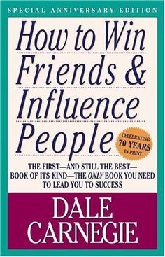 How To Win Friends & Influence People - Required reading for anyone seeking success in business, friendship and LIFE on Earth. Read it.