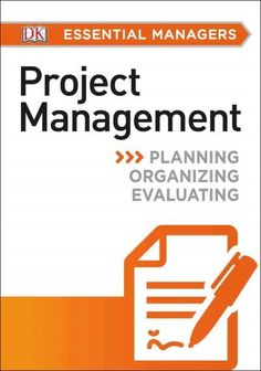 DK Essential Managers: Project Management is the visual guide that gives you all…