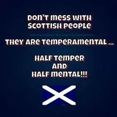 Dont mess with scottish people. They are tempermental. So very true! Glasgow, Edinburgh, Scottish Quotes, Irish Quotes, Wales, Campbell Clan, Scottish People, Scottish Women, Scotland History