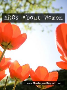 These nonfiction ARCs about women contain fascinating information about women around the world.   Book reviews by NewberyandBeyond.com