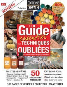 Le Guide des techniques oubliées - Aquarelle, pastel, huile, acrylique, gouache