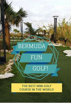 Bermuda Fun Golf - the best mini golf course in the world! Modeled after real golf holes from Scotland, the USA, and Bermuda, it's the ultimate mini putt course! http://justinpluslauren.com/bermuda-fun-golf/