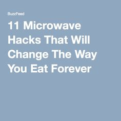 11 Microwave Hacks That Will Change The Way You Eat Forever