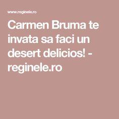 Carmen Bruma te invata sa faci un desert delicios! - reginele.ro