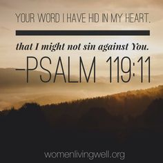 Your Word I have hid in my heart, that I might not sin against You. Psalm 119:11