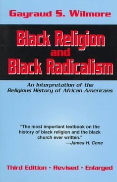 Black Religion and Black Radicalism: An Interpretation of the Religious History of African Americans by Gayraud S. Wilmore. $23.62. Publication: February 4, 1998. Author: Gayraud S. Wilmore. Publisher: Orbis Books; Revised 3rd edition (February 4, 1998). Save 21%!