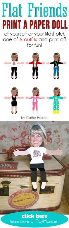 Flat Friends!! Print a Paper Doll of yourself, your kids or friends!  Pick one of 6 outfits and print off for fun!  Learn more at TidyMom.net (thanks to Cathe Holden for the fun idea!)
