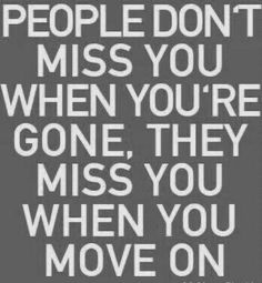 people miss you when you move on. Some Quotes, Words Quotes, Wise Words, Quotes To Live By, Quotes Quotes, Qoutes, Meaningful Quotes, Inspirational Quotes, Beautiful Words