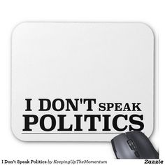 I Don't Speak Politics Mouse Pad
