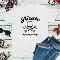 Pirate Shirts, Pirate Party, Pirate Reporting for Booty Boat Shirts, Pirate Shirts, Fishing Shirts, Couple Shirts, Family Shirts, Pirate Party, Long Tops, My T Shirt, Custom Shirts