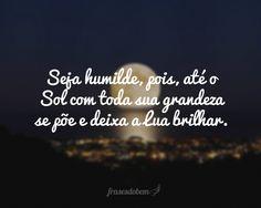 Frases de Humildade no Frases do Bem. Encontre dezenas de Frases de Humildade com imagens para copiar e compartilhar.