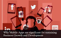 WHY MOBILE APPS ARE SIGNIFICANT FOR SUSTAINING BUSINESS GROWTH AND DEVELOPMENT?