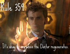 Rule 359: It's okay to cry when the Doctor regenerates.