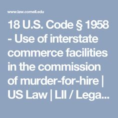 18 U.S. Code § 1958 - Use of interstate commerce facilities in the commission of murder-for-hire | US Law | LII / Legal Information Institute