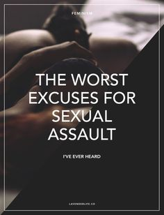 The worst excuses for sexual assault I've ever heard.