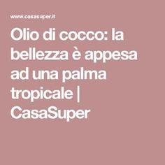 Olio di cocco: la bellezza è appesa ad una palma tropicale | CasaSuper