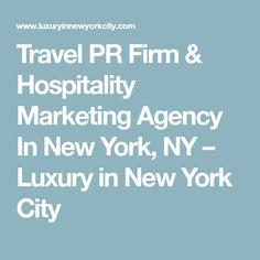 Travel PR Firm & Hospitality Marketing Agency In New York, NY – Luxury in New York City