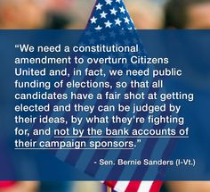 ~ Bernie Sanders :: What we really need is radical election reform that includes Public Funding ONLY and a limited campaign season and so much more. Universal voting, too, of course.