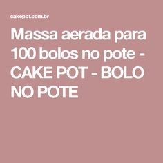 Massa aerada para 100 bolos no pote - CAKE POT - BOLO NO POTE